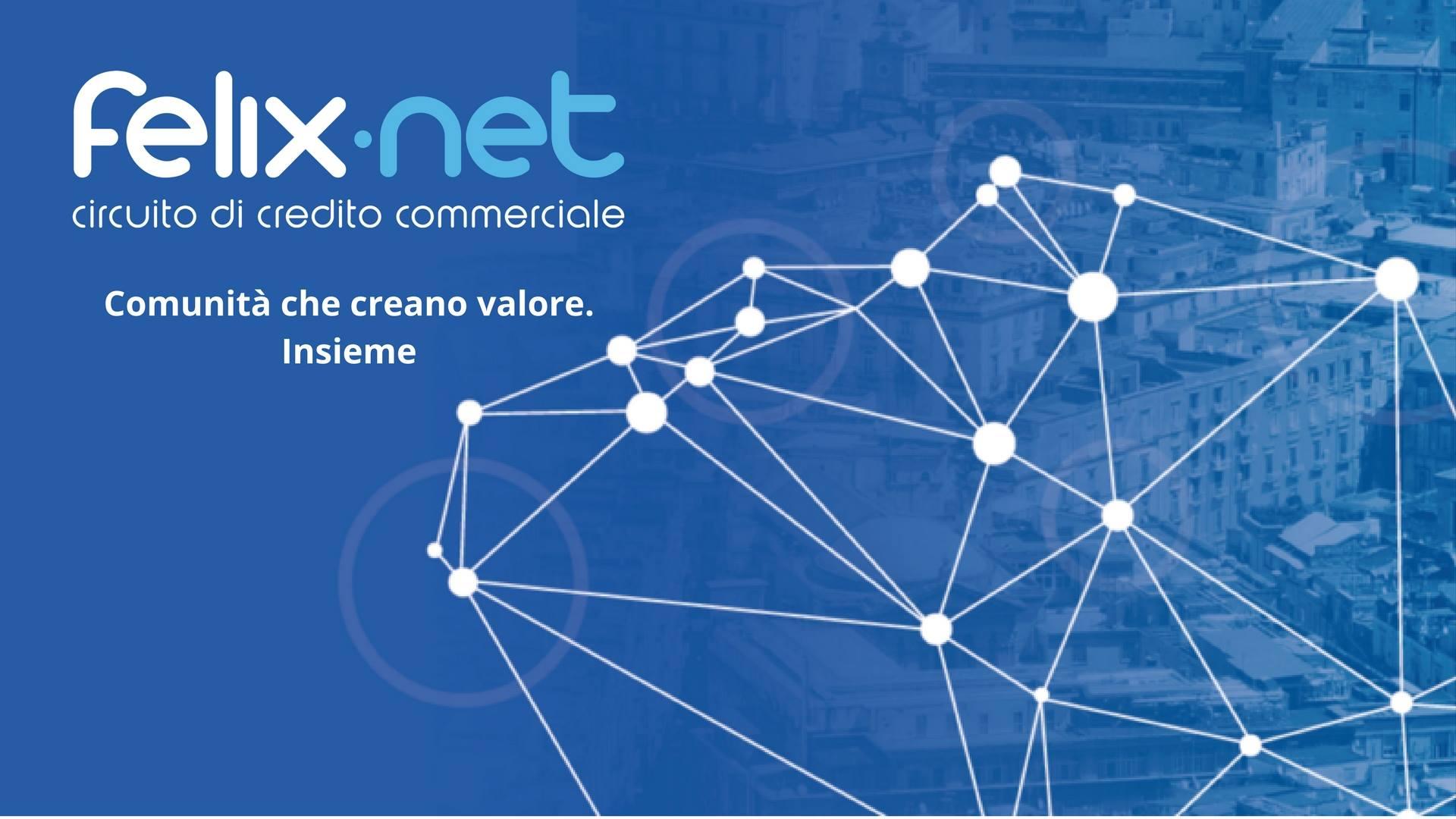 Circuito Felix è un circuito di credito commerciale della Campania e del Molise dove gli imprenditori si scambiano beni e servizi utilizzando il Felix, la moneta alternativa autorizzata dalla Banca d'Italia
